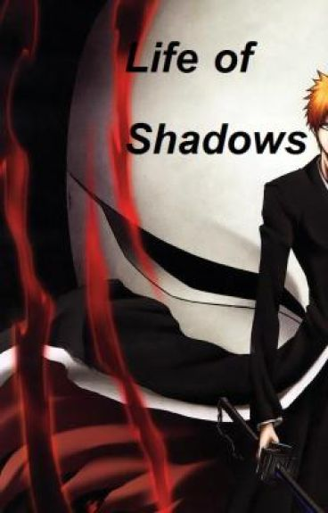 Life Of Shadows( A Bleach fanstory)