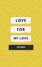 LOVE FOR MY LOVE by rstnwr