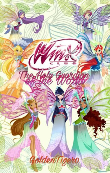 The Holy Guardian of the World (Winx Club Fan-fic) *On HOLD