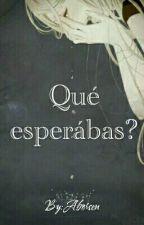 Que Esperabas? by Aborsen
