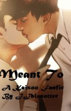 Meant To (A Kaisoo Fanfic) by JJblueotter