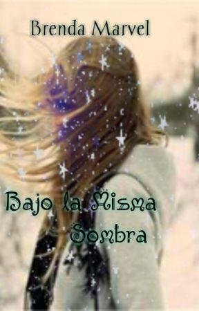 Bajo La Misma Sombra ⓒ by BrendaMarvel