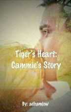 Tiger's Heart: Cammie's Story  by adhamlow