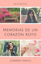 Memorias de un corazón roto (Camren fanfic) by MLHornidge