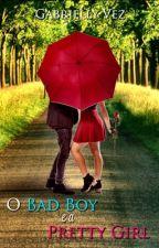 O Bad Boy e a Pretty Girl by GabriellyVez