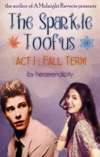 Thε Spαrklε Tooƒus (ACT I: Fall Term) by herserendipity
