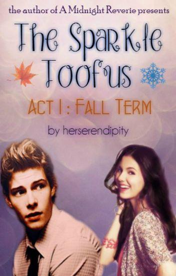 Thε Spαrklε Tooƒus (ACT I: Fall Term)
