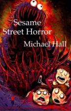 Sesame Street Horror by MichaelHallWritting