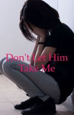 Don't Let Him Take Me by brielle2611