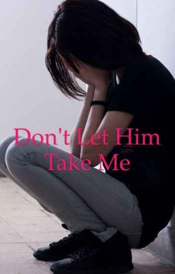 Don't Let Him Take Me