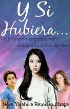 Y Si Hubiera... by NoraYajahira