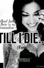 Till I Die... (Tyga) {Nae'} by Queenahjanae