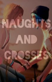 |Naughts & Crosses| - A Life is Strange Fanfiction. by arcadia-gay