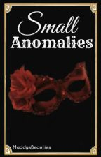 Small Anomalies (Phantom of the Opera Fanfiction) by MaddysBeauties