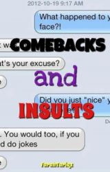 Awesome Comebacks and Insults! by farahzjm