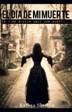 El Dia de Mi Muerte by KathyaSherlyn