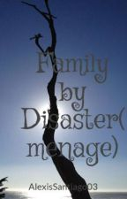 Family by Disaster( menage) by AlexisSantiago03