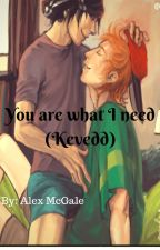 You are what I need(kevedd) by letmedisappear