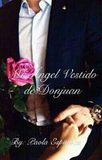 Mi ángel vestido de donjuán. by paoladeop