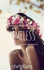 Timeless by chetellace