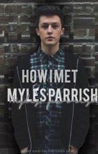 How I met Myles Parrish by mylesparrish1