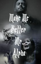 Make Me Better Mr. Alpha by DeathAwaitsYou