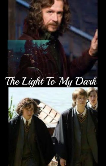 A Sirius Black Fanfiction~The Light To My Dark.
