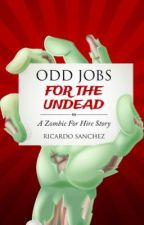Odd Jobs for the Undead - A Zombie For Hire Story by Ricardo-Sanchez