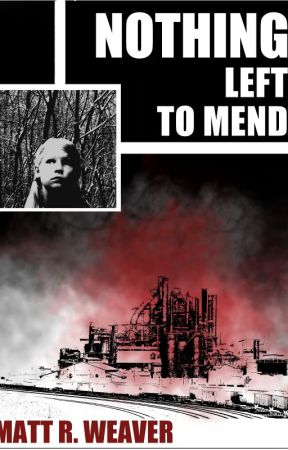 Nothing Left to Mend by mattrweaver