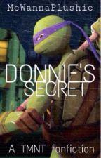 Donnie's Secret (UNDER MAJOR EDITING) by MeWannaPlushie