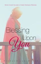 Blessing Upon You by TieDyeHijabi