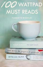 100 Wattpad Must Reads by tammysworld