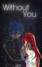Without You - JerZa by FairyTailGalaxy
