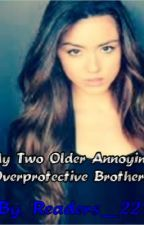 My Two Older Annoying Overprotective Brothers  by Readers_2213
