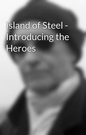Island of Steel - Introducing the Heroes by petertong