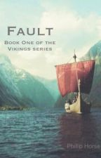 Fault (Book 1 of the Vikings Series) by PhillipHorse