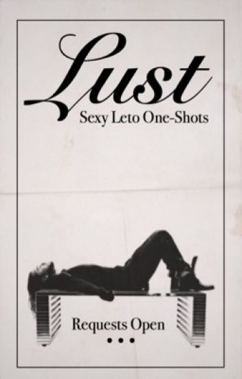 Lust |Sexy Leto One-Shots|