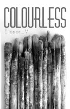 Colourless. •ON HOLD• by stereotyped-