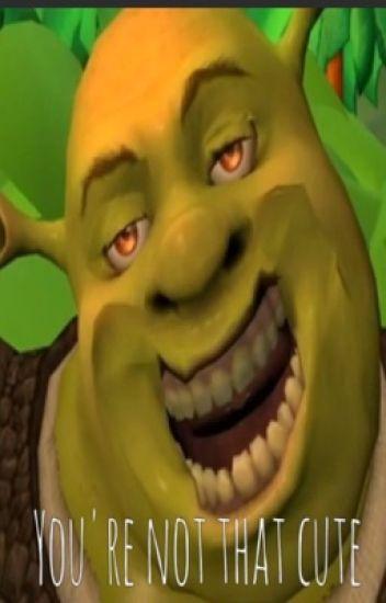 You Re Not That Cute Mark Delfiggelo Shrek Ulookdusty Wattpad