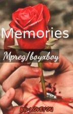 Memories (Mpreg/Boyxboy)   *Completed* by MeandDiamond