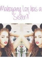 Mahogany Lox has a Sister?! by amberrgrierr