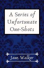 A Series of Unfortunate One-Shots by Jane_Walker