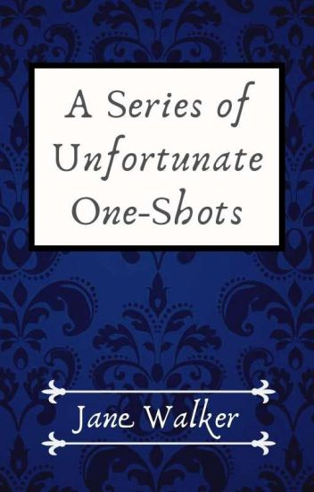 A Series of Unfortunate One-Shots