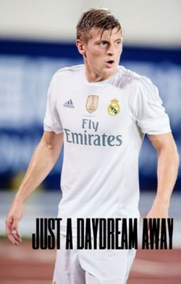 Just A Daydream Away ||  t. kroos