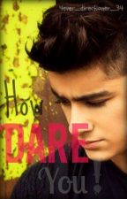 How Dare You (Zayn Malik Imagine) by 4ever_directioner_34
