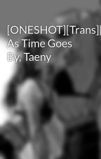 [ONESHOT][Trans][SNSD] As Time Goes By, Taeny by Wingss