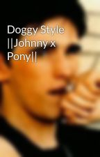 Doggy Style ||Johnny x Pony|| by dirtyoutsiderslover