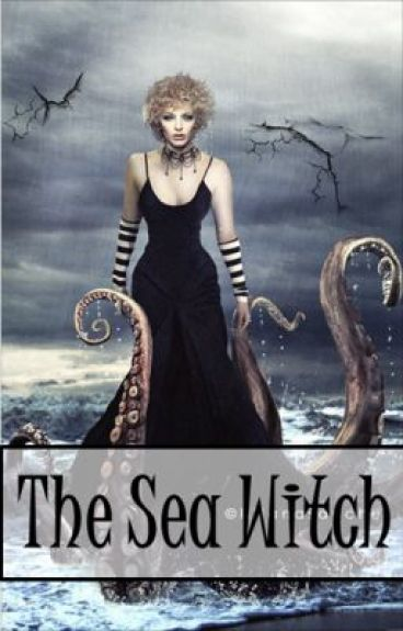 The Sea Witch (On Hold) by justadifferentgirl