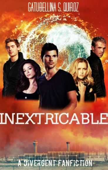 Inextricable: A Divergent FanFiction (Book Three) © by Gatubellina