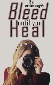Bleed Until You Heal by writerbug44